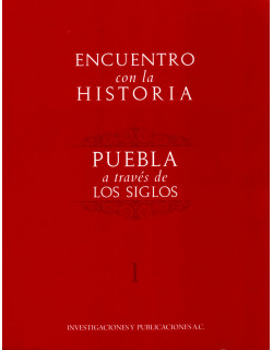Encuentro con la historia. Puebla a través de los siglos