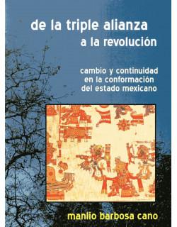 De la triple alianza a la revolución. Cambio y continuidad en la conformación del estado mexicano.
