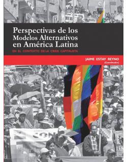 Perspectivas de los modelos alternativos en América Latina. En el contexto de la crisis capitalista