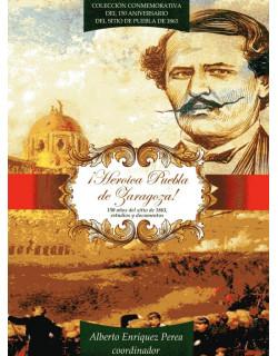 ¡Heroica Puebla de Zaragoza! 150 años del sitio de 1863, estudios y documentos