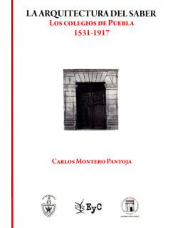 La arquitectura del saber. Los colegios de Puebla 1531-1917