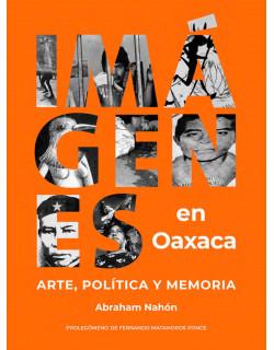 Imágenes en Oaxaca Arte, politica y memoria